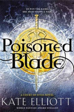 Poisoned blade : a Court of Fives novel / Kate Elliott. - Kate Elliott.
