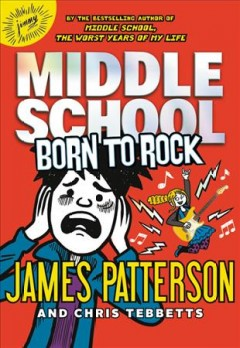 Born to rock /  James Patterson and Chris Tebbetts ; illustrated by Neil Swaab. - James Patterson and Chris Tebbetts ; illustrated by Neil Swaab.