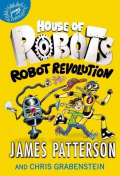 Robot revolution /  James Patterson and Chris Grabenstein ; illustrated by Juliana Neufeld. - James Patterson and Chris Grabenstein ; illustrated by Juliana Neufeld.