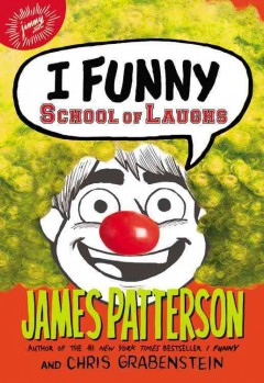 I funny : School of Laughs / James Patterson and Chris Grabenstein ; with Emily Raymond ; illustrated by Jomike Tejido. - James Patterson and Chris Grabenstein ; with Emily Raymond ; illustrated by Jomike Tejido.