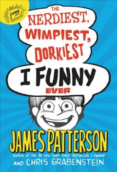 The nerdiest, wimpiest, dorkiest I funny ever /  James Patterson with Chris Grabenstein ; illustrated by Jomike Tejido and Laura Park.
