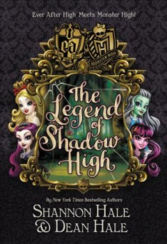 The legend of Shadow High /  Shannon Hale & Dean Hale. - Shannon Hale & Dean Hale.