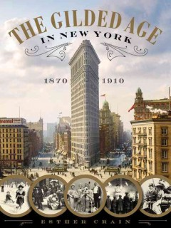 The Gilded Age in New York, 1870-1910 /  Esther Crain.