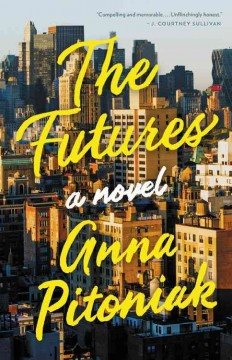 The futures : a novel / Anna Pitoniak. - Anna Pitoniak.