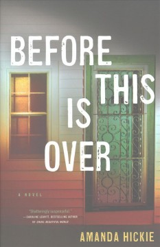 Before this is over : a novel / Amanda Hickie. - Amanda Hickie.