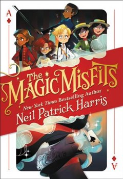 The magic misfits /  by Neil Patrick Harris & Alec Azam ; story artistry by Lissy Marlin ; how-to magic art by Kyle Hilton.