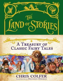 The land of stories : a treasury of classic fairy tales / Chris Colfer ; illustrated by Brandon Dorman.
