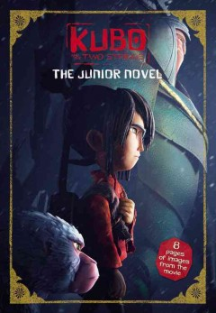 Kubo and the two strings : the junior novel / by Sadie Chesterfield. - by Sadie Chesterfield.
