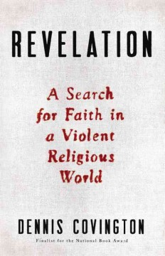 Revelation : a search for faith in a violent religious world / Dennis Covington.