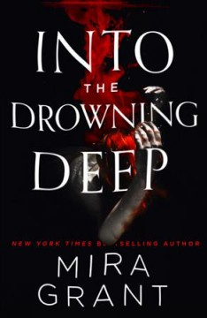 Into the drowning deep /  Mira Grant.