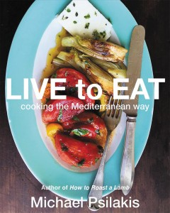 Live to eat : cooking the Mediterranean way / Michael Psilakis with Kathleen Hackett ; photography and design Hirscheimer & Hamilton.