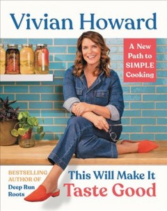 This will make it taste good : a new path to simple cooking / Vivian Howard ; photographs by Baxter Miller.