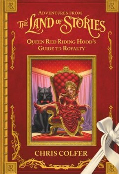 Adventures from the Land of stories : The Mother Goose diaries ; and, Queen Red Riding Hood's guide to royalty / Chris Colfer.