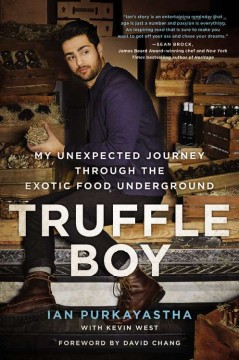 Truffle Boy : my unexpected journey through the exotic food underground / Ian Purkayastha with Kevin West. - Ian Purkayastha with Kevin West.