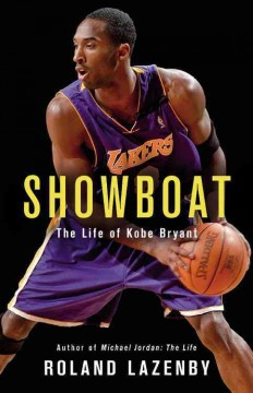Showboat : the life of Kobe Bryant / Roland Lazenby.
