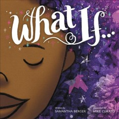 What if... /  written by Samantha Berger ; illustrated by Mike Curato.