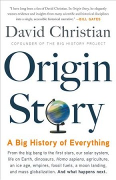 Origin story : a big history of everything / David Christian.