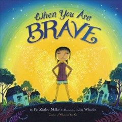 When you are brave /  by Pat Zietlow Miller ; illustrated by Eliza Wheeler.