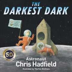 The darkest dark /  written by Chris Hadfield and Kate Fillion ; illustrated by the Fan Brothers.