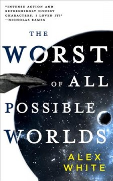 The worst of all possible worlds /  Alex White.