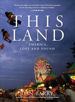 This land : dispatches from real America / Dan Barry.
