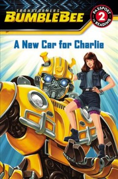 A new car for Charlie /  adapted by Trey King ; illustrations by Guido Guidi and Hasbro. - adapted by Trey King ; illustrations by Guido Guidi and Hasbro.