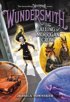 Wundersmith : the calling of Morrigan Crow / Jessica Townsend ; illustrated by James Madsen. - Jessica Townsend ; illustrated by James Madsen.