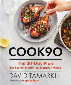 COOK90 : the 30-day plan for faster, healthier, happier meals / David Tamarkin and the editors of Epicurious ; photographs by Chelsea Kyle ; food styling by Rhoda Boone. - David Tamarkin and the editors of Epicurious ; photographs by Chelsea Kyle ; food styling by Rhoda Boone.