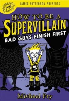 How to be a supervillain: bad guys finish first /  Michael Fry. - Michael Fry.