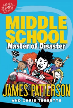 Master of disaster /  James Patterson and Chris Tebbetts ; illustrated by Jomike Tejido.