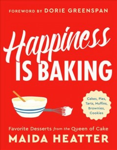 Happiness is baking : cakes, pies, tarts, muffins, brownies, cookies : favorite desserts from the queen of cake / Maida Heatter ; illustrations by Alice Oehr ; foreword by Dorie Greenspan.