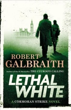 Lethal White / Robert Galbraith - Robert Galbraith