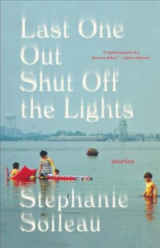 Last one shut off the lights : stories / Stephanie Soileau.