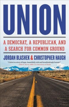 Union : a Democrat, a Republican, and a search for common ground / Jordan Blashek & Christopher Haugh.