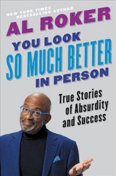 You look so much better in person : true stories of absurdity and success / Al Roker.