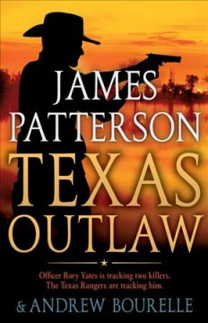 Texas outlaw /  James Patterson and Andrew Bourelle. - James Patterson and Andrew Bourelle.