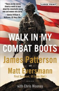 Walk in my combat boots : true stories from America's bravest warriors / James Patterson and Matt Eversmann, with Chris Mooney. - James Patterson and Matt Eversmann, with Chris Mooney.