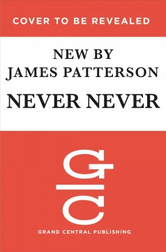 Never never /  James Patterson and Candice Fox.