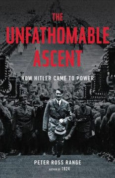 The unfathomable ascent : how Hitler came to power / Peter Ross Range.