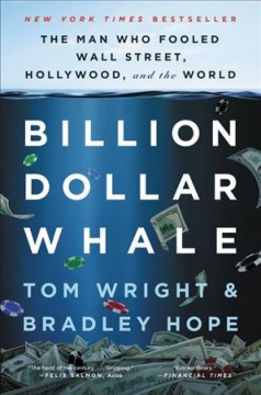Billion dollar whale : the man who fooled Wall Street, Hollywood, and the world / Tom Wright & Bradley Hope. - Tom Wright & Bradley Hope.