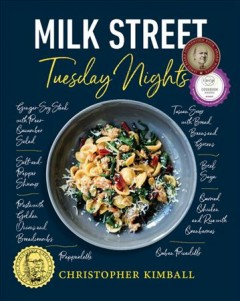 Christopher Kimball's Milk Street : Tuesday nights / Christopher Kimball, J.M. Hirsch, Matthew Card, Michelle Locke, Jennifer Baldino Cox, and the editors and cooks of Milk Street ; photography by Connie Miller. - Christopher Kimball, J.M. Hirsch, Matthew Card, Michelle Locke, Jennifer Baldino Cox, and the editors and cooks of Milk Street ; photography by Connie Miller.