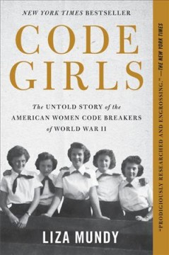 Code girls : the untold story of the American women code breakers of World War II / Liza Mundy.