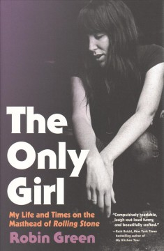 The only girl : my life and times on the masthead of Rolling Stone / Robin Green.