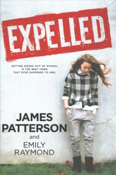 Expelled /  James Patterson and Emily Raymond. - James Patterson and Emily Raymond.