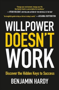 Willpower doesn't work : discover the hidden keys to success / Benjamin Hardy.