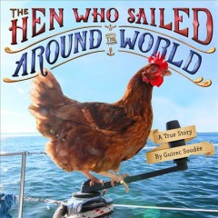 The hen who sailed around the world : a true story / by Guirec Soudée. - by Guirec Soudée.