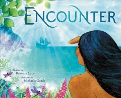 Encounter /  written by Brittany Luby ; illustrated by Michaela Goade. - written by Brittany Luby ; illustrated by Michaela Goade.