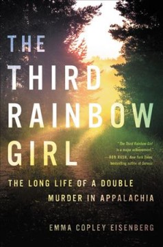 The third rainbow girl : the long life of a double murder in Appalachia / Emma Copley Eisenberg. - Emma Copley Eisenberg.