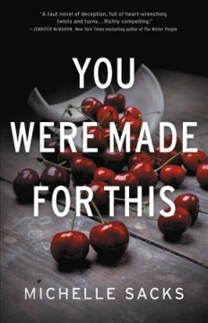 You were made for this : a novel / Michelle Sacks. - Michelle Sacks.