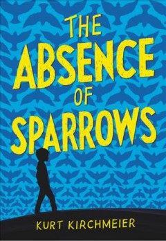 The absence of sparrows /  by Kurt Kirchmeier.